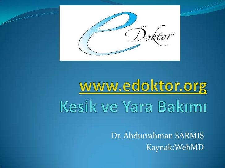 www.edoktor.orgKesik ve Yara Bakımı<br />Dr. Abdurrahman SARMIŞ<br />Kaynak:WebMD<br />