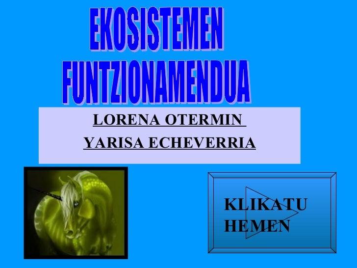 LORENA OTERMIN  YARISA ECHEVERRIA EKOSISTEMEN  FUNTZIONAMENDUA KLIKATU HEMEN