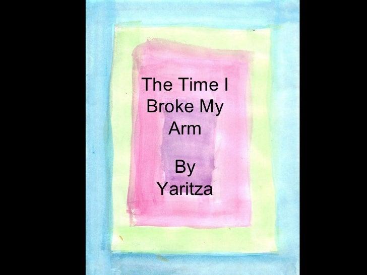 The Time I Broke My Arm By Yaritza