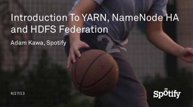 4/27/13Introduction To YARN, NameNode HAand HDFS FederationAdam Kawa, Spotify