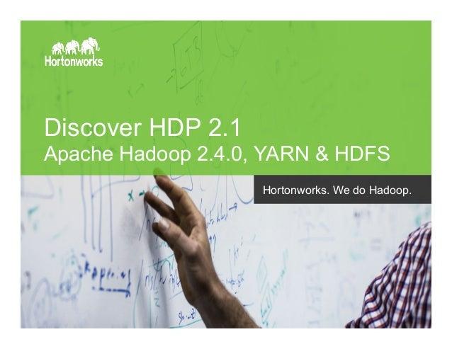 Page 1 © Hortonworks Inc. 2014 Discover HDP 2.1 Apache Hadoop 2.4.0, YARN & HDFS Hortonworks. We do Hadoop.