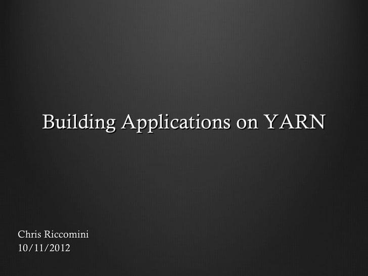 Building Applications on YARNChris Riccomini10/11/2012