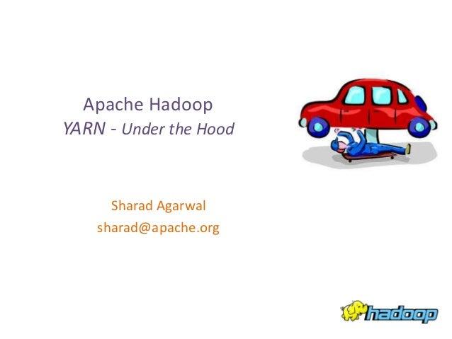 Apache HadoopYARN - Under the Hood      Sharad Agarwal    sharad@apache.org