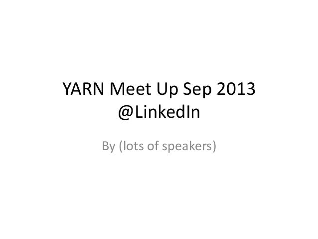 YARN Meet Up Sep 2013 @LinkedIn By (lots of speakers)
