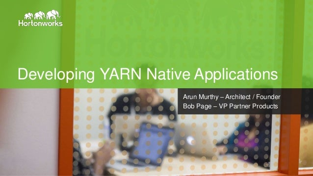 Developing YARN Applications - Integrating natively to YARN July 24 2014