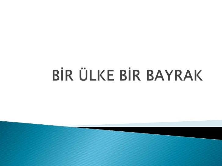BİR ÜLKE BİR BAYRAK<br />
