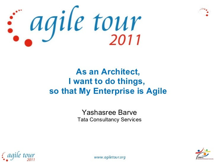 As an Architect, I want to do things,  so that My Enterprise is Agile Yashasree Barve Tata Consultancy Services