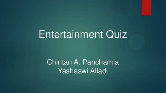 Entertainment Quiz Chintan A. Panchamia Yashaswi Alladi