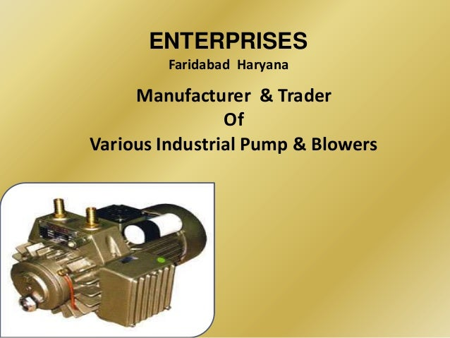 ENTERPRISES        Faridabad Haryana     Manufacturer & Trader                OfVarious Industrial Pump & Blowers