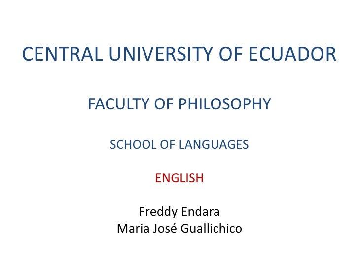 CENTRAL UNIVERSITY OF ECUADOR      FACULTY OF PHILOSOPHY        SCHOOL OF LANGUAGES               ENGLISH            Fredd...