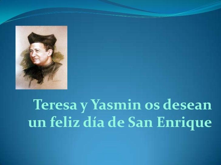 Teresa y Yasmin os deseanun feliz día de San Enrique