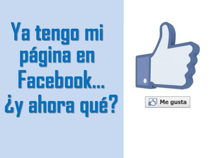 Ya tengo mi  página en  Facebook…¿y ahora qué?