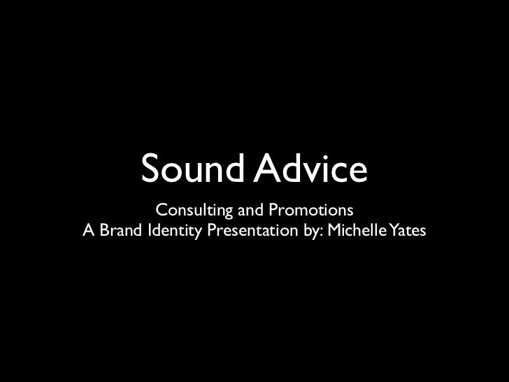 Sound Advice         Consulting and PromotionsA Brand Identity Presentation by: Michelle Yates
