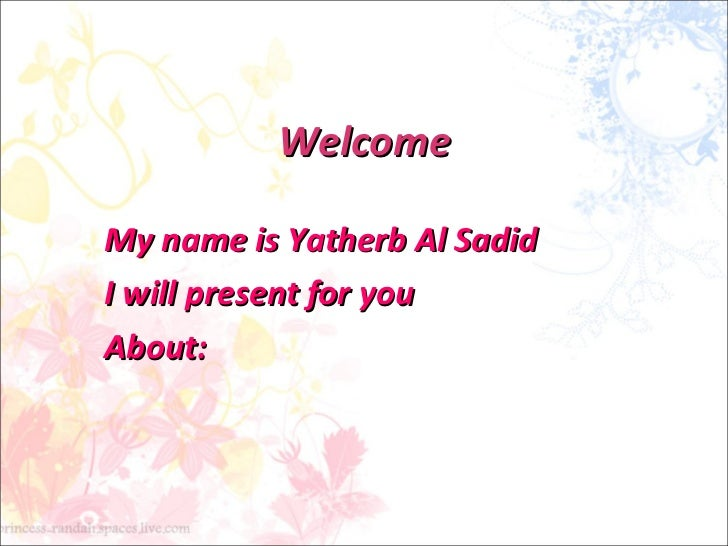Welcome My name is Yatherb Al Sadid I will present for you  About: