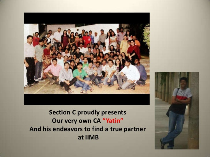 """Section C proudly presents        Our very own CA """"Yatin""""And his endeavors to find a true partner                at IIMB"""