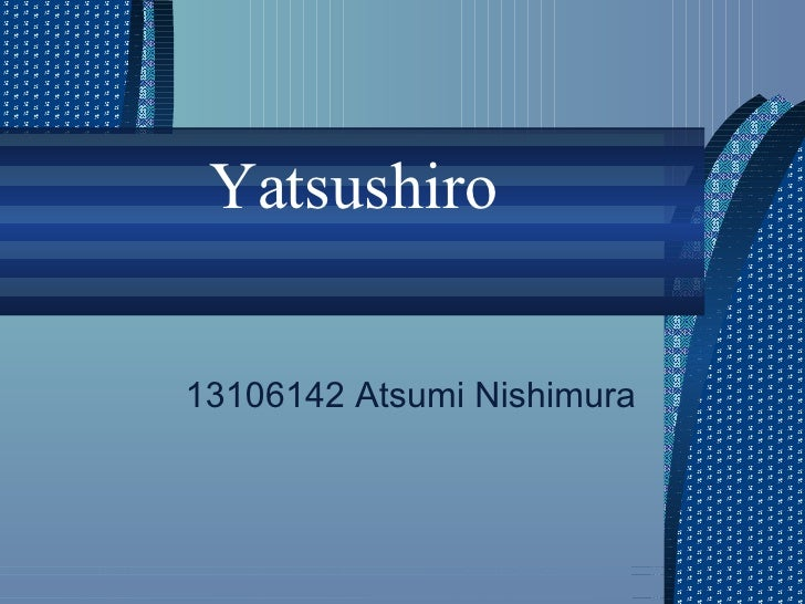 Yatsushiro 13106142 Atsumi Nishimura
