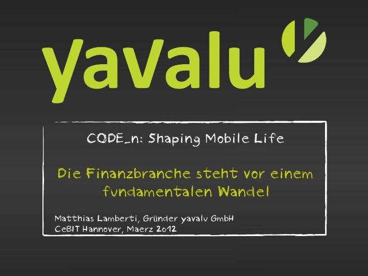 CODE_n: Shaping Mobile LifeDie Finanzbranche steht vor einem      fundamentalen WandelMatthias Lamberti, Gründer yavalu Gm...