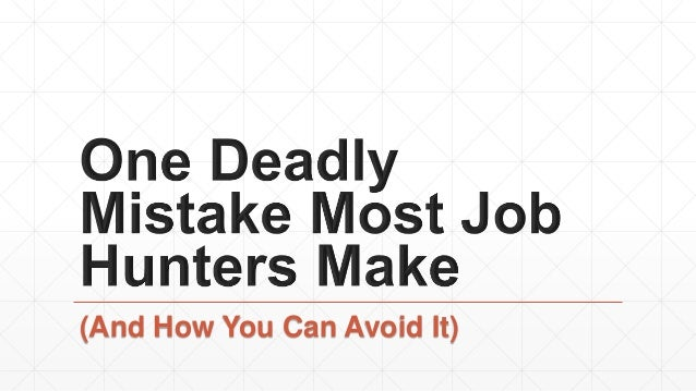 One Deadly Mistake Most Job Hunters Make (And How You Can Avoid It)