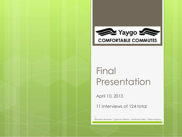 COMFORTABLE COMMUTES Final Presentation April 10, 2013 11 Interviews of 124 total1Michael Vladimer | Ignacio Garcia | Mari...