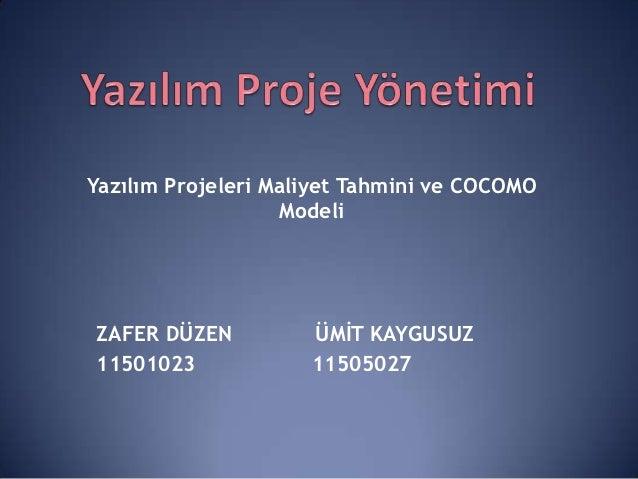 Yazılım Projeleri Maliyet Tahmini ve COCOMO                   ModeliZAFER DÜZEN          ÜMİT KAYGUSUZ11501023            ...