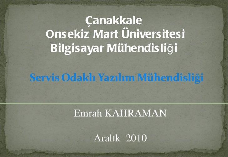 Emrah KAHRAMAN Aralık  2010 Çanakkale Onsekiz Mart Üniversitesi Bilgisayar Mühendisliği