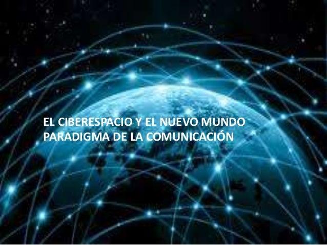 EL CIBERESPACIO Y EL NUEVO MUNDO PARADIGMA DE LA COMUNICACIÓN