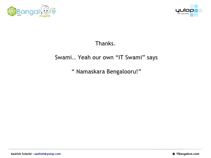 "Aashish Solanki :  [email_address]   ©  YBangalore.com   Thanks.  Swami.. Yeah our own ""IT Swami"" says ""  Namaskara Bengal..."