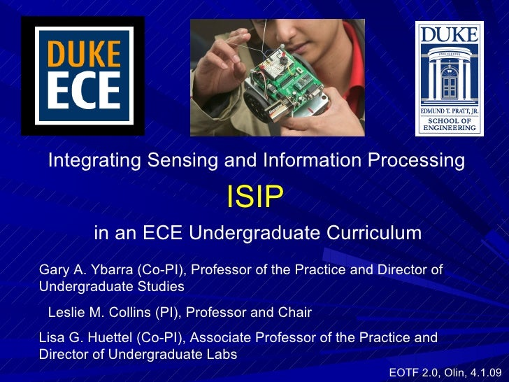 Integrating Sensing and Information Processing Leslie M. Collins (PI), Professor and Chair Gary A. Ybarra (Co-PI), Profess...