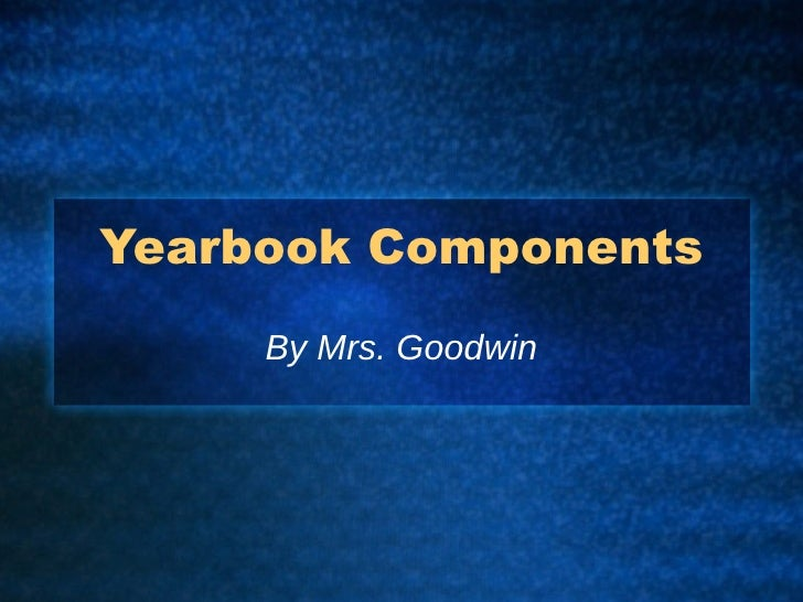 Yearbook Components By Mrs. Goodwin