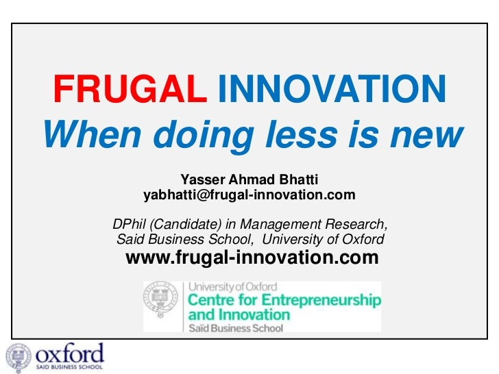 FRUGAL INNOVATIONWhen doing less is new            Yasser Ahmad Bhatti       yabhatti@frugal-innovation.com   DPhil (Candi...