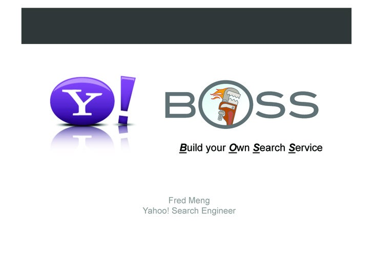 Build your Own Search Service           Fred Meng Yahoo! Search Engineer