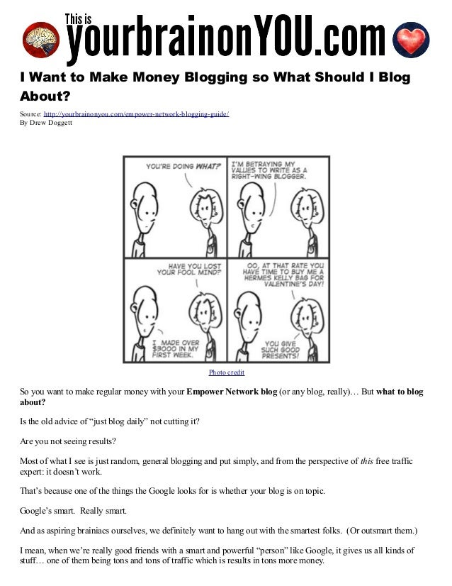 I Want to Make Money Blogging so What Should I Blog About? Source: http://yourbrainonyou.com/empower-network-blogging-guid...