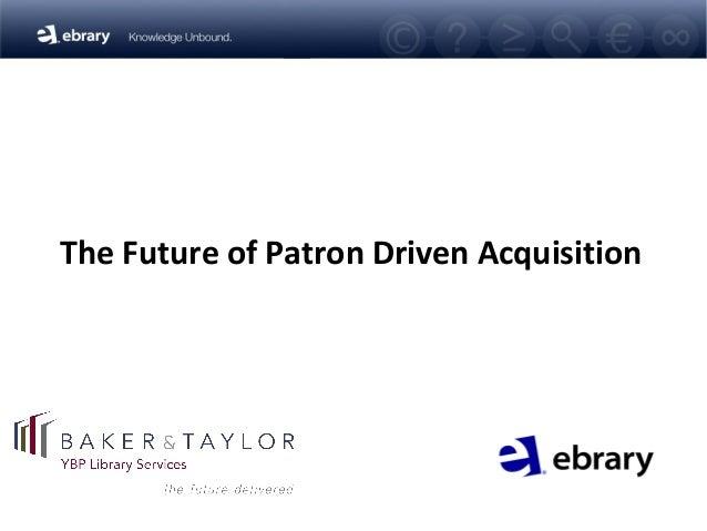 The Future of Patron Driven Acquisition