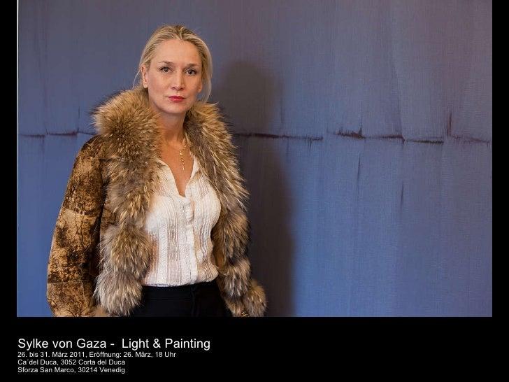 Sylke von Gaza -  Light & Painting 26. bis 31. März 2011, Eröffnung: 26. März, 18 Uhr Ca ´del Duca, 3052 Corta del Duca Sf...