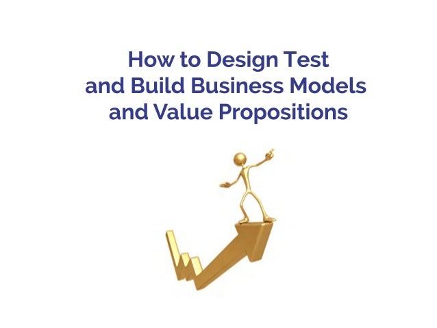 HowtoDesignTest andBuildBusinessModels andValuePropositions