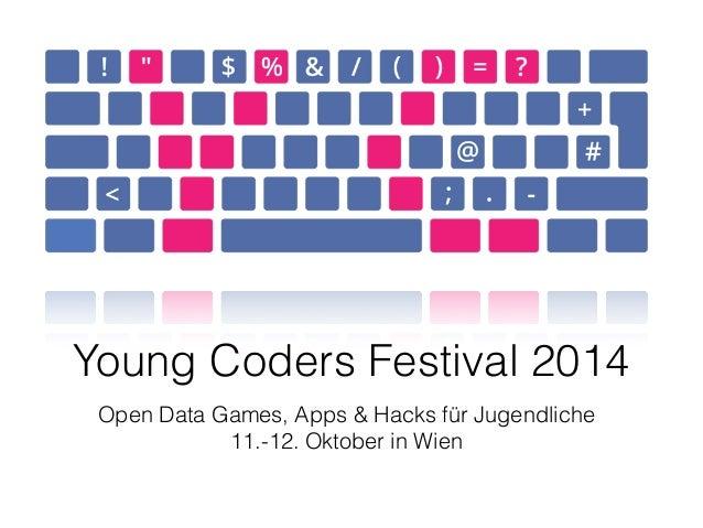 Young Coders Festival 2014  Open Data Games, Apps & Hacks für Jugendliche  11.-12. Oktober in Wien