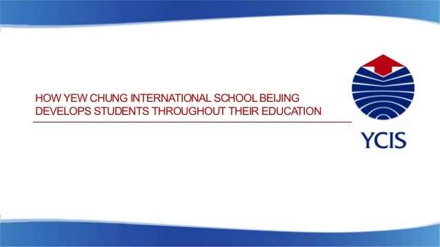HOW YEW CHUNG INTERNATIONAL SCHOOL BEIJING DEVELOPS STUDENTS THROUGHOUT THEIR EDUCATION