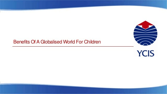 Benefits Of AGlobalised World For Children