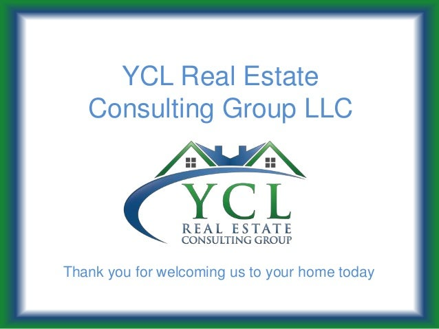 YCL Real Estate   Consulting Group LLCThank you for welcoming us to your home today