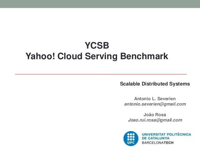 YCSBYahoo! Cloud Serving BenchmarkScalable Distributed SystemsAntonio L. Severienantonio.severien@gmail.comJoão RosaJoao.r...