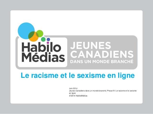 Le racisme et le sexisme en ligne Juin 2014 Jeunes Canadiens dans un monde branché, Phase III: Le racisme et le sexisme en...
