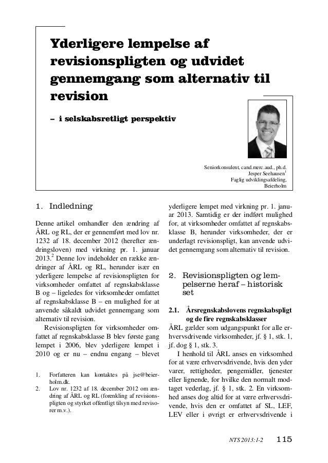 NTS 2013:1-2 115 Jesper Seehausen 1. Indledning Denne1 artikel omhandler den ændring af ÅRL og RL, der er gennemført med l...