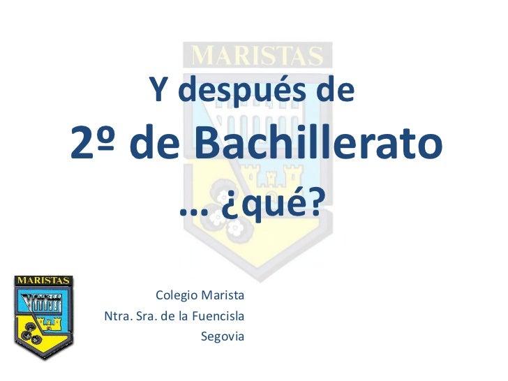 Y después de2º de Bachillerato              … ¿qué?          Colegio Marista Ntra. Sra. de la Fuencisla                   ...