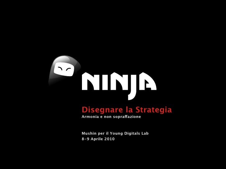 Disegnare la Strategia Armonia e non sopraffazione    Mushin per il Young Digitals Lab 8-9 Aprile 2010