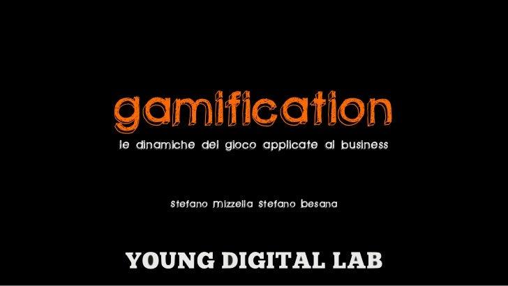 GAMIFICATIONle dinamiche del gioco applicate al business        Stefano Mizzella Stefano Besana