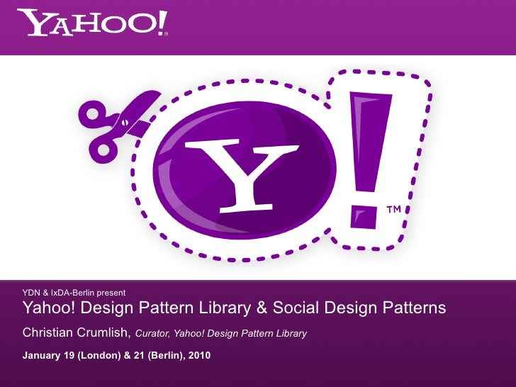 YDN & IxDA-Berlin present  Yahoo! Design Pattern Library & Social Design Patterns Christian Crumlish, Curator, Yahoo! Desi...