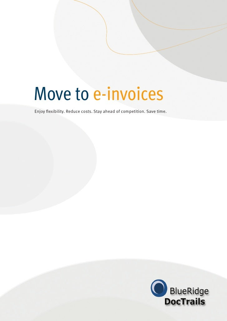 Move to e-invoices Enjoy flexibility. Reduce costs. Stay ahead of competition. Save time.