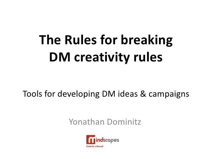The Rules for breaking     DM creativity rulesTools for developing DM ideas & campaigns           Yonathan Dominitz