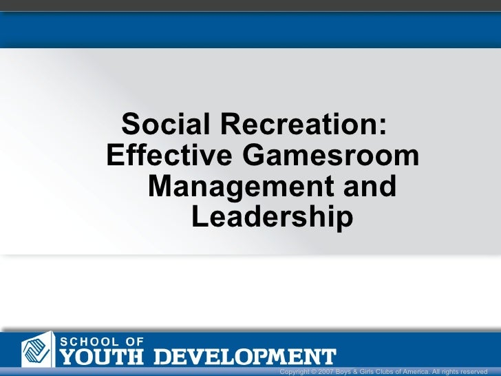 <ul><li>Social Recreation:  </li></ul><ul><li>Effective Gamesroom Management and Leadership </li></ul>