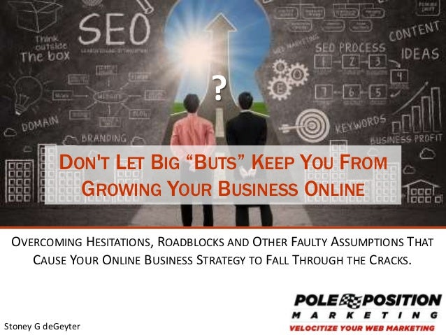 "1 Stoney G deGeyter DON'T LET BIG ""BUTS"" KEEP YOU FROM GROWING YOUR BUSINESS ONLINE OVERCOMING HESITATIONS, ROADBLOCKS AND..."